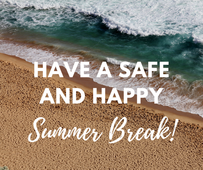 Have a safe and happy summer break!